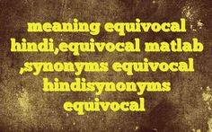 meaning equivocal hindi,equivocal matlab ,synonyms equivocal hindisynonyms equivocal http://www.englishinhindi.com/meaning-equivocal-hindiequivocal-matlab-synonyms-equivocal-hindisynonyms-equivocal/?meaning+equivocal+hindi%2Cequivocal+matlab+%2Csynonyms+equivocal+hindisynonyms+equivocal  Meaning of  equivocal in Hindi  SYNONYMS AND OTHER WORDS FOR equivocal  गोलमोल→equivocal द्वयर्थक→equivocal संदिग्ध→suspected,sus