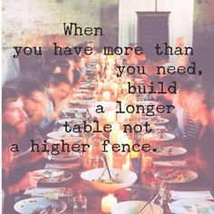 build a bigger table not a higher fence - author unknown