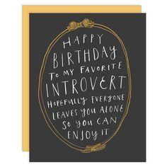 Happy Birthday Quotes : QUOTATION – Image : As the quote says – Description This card is a must-send to all of your introverted besties. Birthday Quotes For Me, Birthday Card Sayings, Happy Birthday Funny, Happy Birthday Wishes, Birthday Greetings, Birthday Bash, Birthday Humorous, Birthday Memes, Sister Birthday