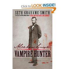 Abraham Lincoln Vampire Hunter - Seth Grahame-Smith: Fun read. Hey, it coulda happened this way.