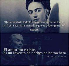 """""""Quisiera darte todo lo que nunca hubieras tenido y ni así sabrías la maravilla que es poder quererte"""" (Frida Kahlo) """"El amor no existe, es un invento de noches de borrachera"""" (Chavela Vargas)"""