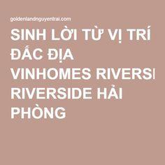 SINH LỜI TỪ VỊ TRÍ ĐẮC ĐỊA VINHOMES RIVERSIDE HẢI PHÒNG #vinhomesriversidehaiphong