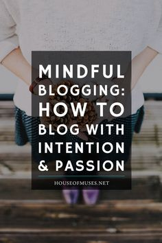 Mindful blogging: how to blog with intention and passion. Are you guilty of zombie blogging? Here's how to bring your blog into alignment with your values and passions and connect deeply with your audience.