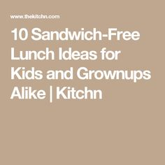 10 Sandwich-Free Lunch Ideas for Kids and Grownups Alike | Kitchn