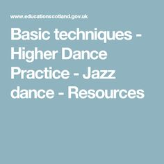 Basic techniques - Higher Dance Practice - Jazz dance - Resources