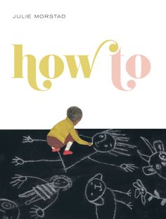"""How To,"" the new picture book by Julie Morstad!"