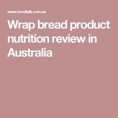 Wrap bread product nutrition review in Australia