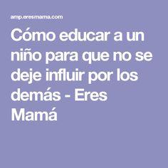 Cómo educar a un niño para que no se deje influir por los demás - Eres Mamá