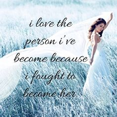 i love the person i have become because i fought to become her  #quotes #lovelythoughts