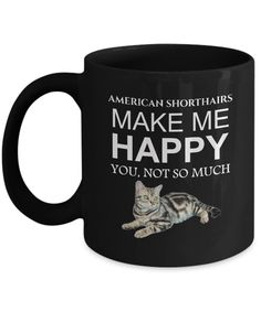 Excited to share the latest addition to my #etsy shop: American Shorthair Coffee Mug - American Shorthairs Make Me Happy Black Cup - Anniversary, Birthday, Holiday Gift Idea For Pussycat Lovers http://etsy.me/2op0uC4 #housewares #black #no #ceramic #americanshorthair #