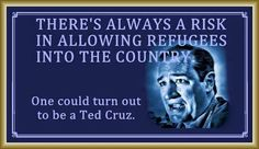 Assholes like Ted Cruz need to be kept out...