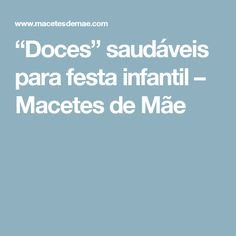 """""""Doces"""" saudáveis para festa infantil – Macetes de Mãe"""