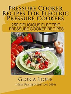 Electric Pressure Cooker Cookbook: 250 Pressure Cooker Recipes for Fast Food - New 2016 Edition by [Stone, Gloria]
