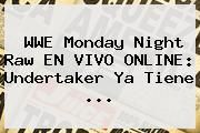 http://tecnoautos.com/wp-content/uploads/imagenes/tendencias/thumbs/wwe-monday-night-raw-en-vivo-online-undertaker-ya-tiene.jpg WWE. WWE Monday Night Raw EN VIVO ONLINE: Undertaker ya tiene ..., Enlaces, Imágenes, Videos y Tweets - http://tecnoautos.com/actualidad/wwe-wwe-monday-night-raw-en-vivo-online-undertaker-ya-tiene/