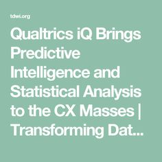 Qualtrics iQ Brings Predictive Intelligence and Statistical Analysis to the CX Masses | Transforming Data with Intelligence