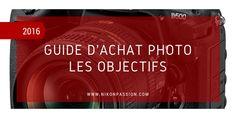 Guide d'achat objectif photo : quel objectif choisir et comment 3/6 http://www.nikonpassion.com/guide-achat-appareil-photo-comment-choisir-objectif/