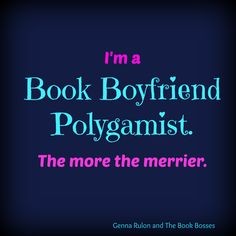 I'm a book boyfriend polygamist. The more the merrier.