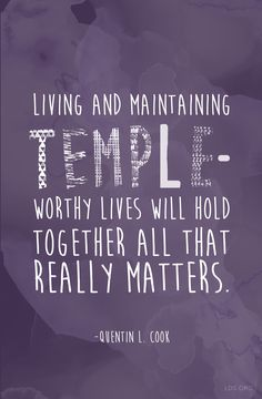 """""""Living and maintaining temple-worthy lives will hold together all that really matters."""" —Quentin L. Cook #LDS"""