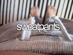 if not out in public or with company @ home, then i'm almost certainly wearing some form of sweatpants.