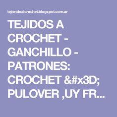 TEJIDOS A CROCHET - GANCHILLO  - PATRONES: CROCHET = PULOVER ,UY FRESQUITO PARA MEDIA ESTACION TEJIDO A GANCHILLO CON SU PATRON