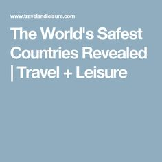 The World's Safest Countries Revealed | Travel + Leisure