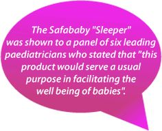 The Safababy Slepper was shown to a panel of six leading paediatricians who stated...