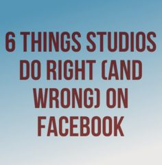 6 Things Studios Do Right (and Wrong) on Facebook.  via Crafttruck.com