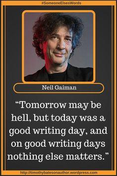 "Neil Gaiman on ""Writing Days""  ||  Visit the post for more. https://timothybatesonauthor.wordpress.com/2018/06/02/neil-gaiman-on-writing-days/"