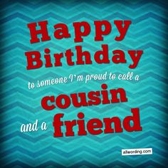 Birthday Wishes For Your Remarkable Cousin Happy Birthday to someone I'm proud to call a cousin and a friend. Happy Birthday Wishes Cousin, Cousin Birthday Quotes, Short Birthday Wishes, Happy Birthday Black, Happy Birthday Notes, Birthday Hug, Happy Birthday Flower, Happy Birthday Images, Happy Birthday Greetings