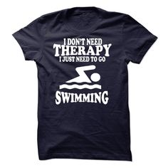 I DONT NEED THERAPY, I JUST NEED TO GO SWIMMING T-Shirts, Hoodies. CHECK PRICE…