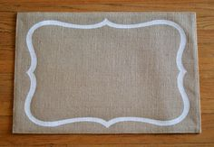 Burlap placemats- would be cute with each family members monogram