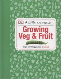 A Little Course in ... Growing Veg & Fruit
