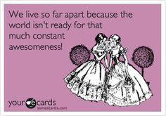 for my 3 best girlfriends so us. this is why we live so far apart hahaha