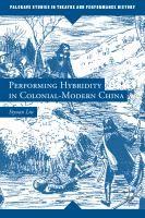 Performing hybridity in colonial-modern China / Siyuan Liu.
