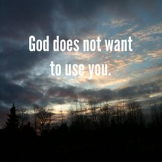 """Great reminder: """"God does not want to use you: God wants to be with you because he loves you"""""""