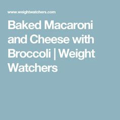 Baked Macaroni and Cheese with Broccoli | Weight Watchers