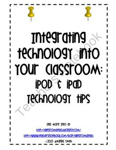 Integrating Technology Into Your Classroom: iPod & iPad Technology tips from Tales From a Teach on TeachersNotebook.com (6 pages)