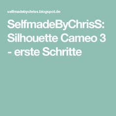 SelfmadeByChrisS: Silhouette Cameo 3 - erste Schritte