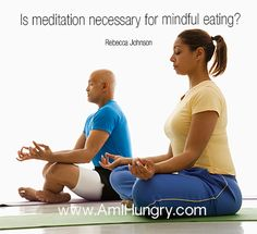 While meditation is valuable, it is not necessary to have a formal practice in order to effectively practice mindful eating and reap the benefits.