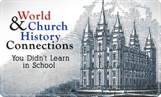 World and Church History Connections You Didn't Learn in School on LDSLiving.com