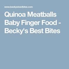 Quinoa Meatballs Baby Finger Food - Becky's Best Bites