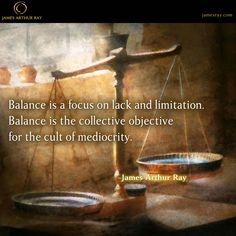 Balance is a focus on lack and limitation. #Blog #Resilience #LIVEBIG https://jamesray.com/forget-balance-choose-mastery/