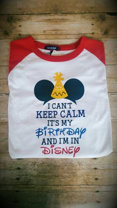 Can't Keep Calm  It's my birthday in Disney  Adult