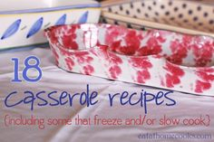 18 casserole recipes including some that slow cook and some to stock the freezer!