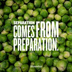 It's all about the preparation.