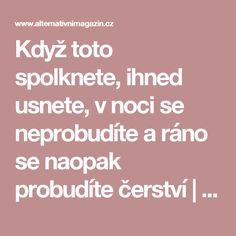 Když toto spolknete, ihned usnete, v noci se neprobudíte a ráno se naopak probudíte čerství   Alternativní Magazín.cz