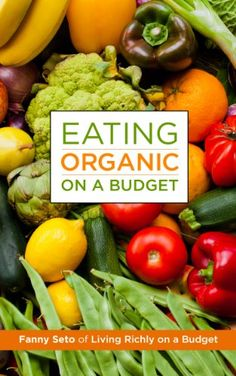 Eating Organic on a Budget - http://goodvibeorganics.com/eating-organic-on-a-budget/