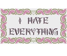 I Hate Everything - Counted Cross Stitch Pattern by HornswoggleStore, $5.00 (funny, silly, pessimist, rude, subversive, snarky)