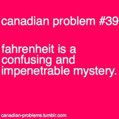 Canadian Problems-I hate converting! Canadian Memes, Canadian Things, I Am Canadian, Canadian Girls, Canadian Humour, Canada Funny, Canada Eh, Face Off, Banff