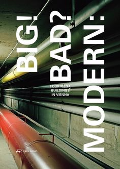 Big! Bad? Modern : four megabuildings in Vienna / editors, Stefan Gruber ... [et al.].-- Zürich : Park Books, 2015.